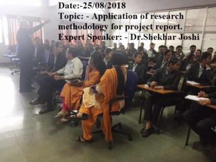 Date:-25/08/2018 Topic: - Application of research methodology for project report. Expert Speaker: - Dr.Shekhar Joshi (Management Consultant)
